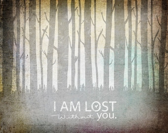 I Am Lost Without You- Beautifully textured cotton canvas art print. Order as an 8x10 11x14 or 16x20 size.