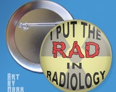 I Put The Rad In Radiology  Pinback Button Badge