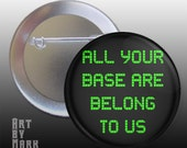 All Your base Are Belong To Us Meme - 1.25 inch - Pinback Button