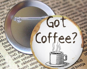 Got Coffee  Pinback Button
