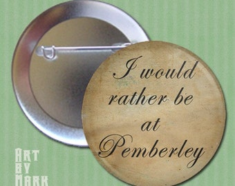 I would rather be at Pemberley  Pride and Prejudice Pinback Button