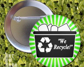 We recycle  - 1.25 inch - Pinback Buttons
