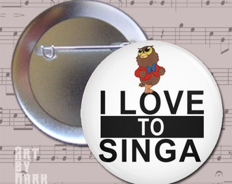 I Love To Singa cute owl  1.25 inch - Pin back Button badge