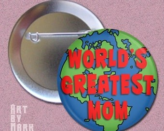 Worlds Greatest Mom- Mothers day - Pinback Button