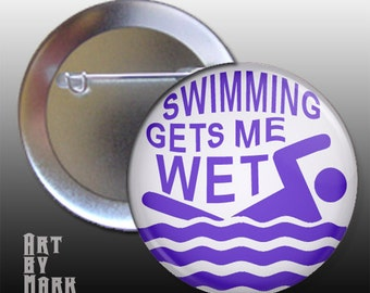 Swimming Gets Me Wet Pinback Button