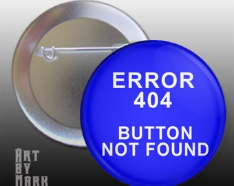 Pin Back Button Computer geek Humor 404 not found