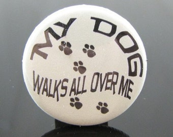 My Dog Walks All Over Me Pet Lover - 1.25 inch - Pinback Buttons