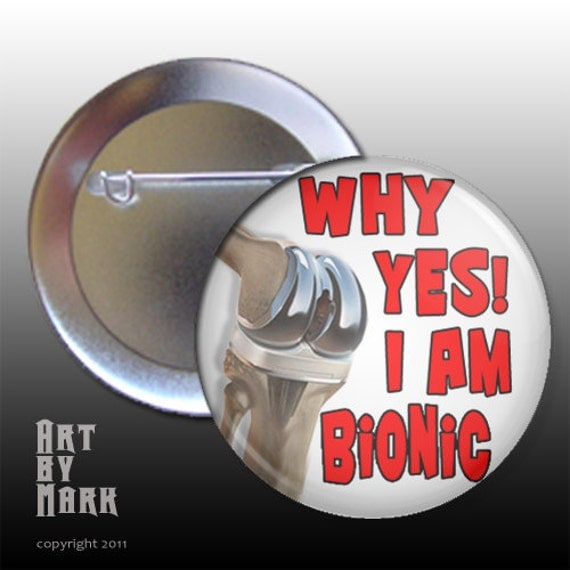 Yes Im Bionic Knee Replacement Surgery Pin Back Button