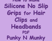How to Make No Slip Grips With Silicone For Hair Clips and Headbands INSTANT DOWNLOAD