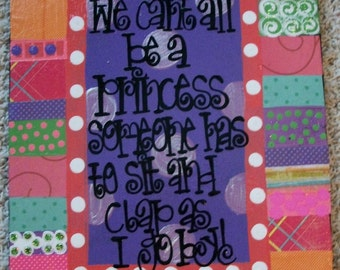 We Can't All Be A PRINCESS... Hand Painted Wall aRt... wHIMsical and FUN 10x14