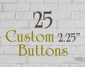 "25 2.25-Inch Custom Buttons - 2.25"" (2-1/4 Inch) - Full Color - As many designs as you want!"