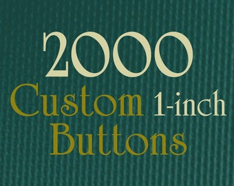 "2000 Custom Buttons - 1"" (one Inch) - Full Color - As many designs as you want!"