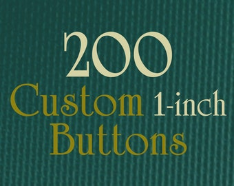 "200 1-Inch Custom Buttons - 1"" (one Inch) - Full Color - As many designs as you want!"