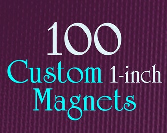 "100 Custom Magnets - 1"" (one Inch) - Full Color - As many designs as you want!"