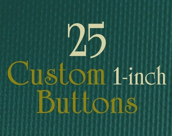 "25 Custom Buttons - 1"" (one Inch) - Full Color - As many designs as you want!"