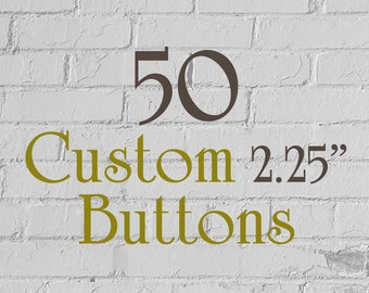 """50 Custom Buttons - 2.25"""" (2-1/4 Inch) - Full Color - As many designs as you want!"""