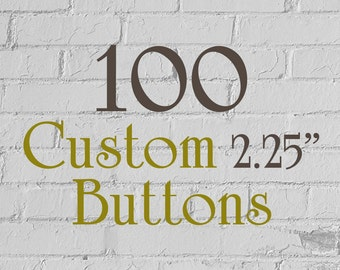 """100 Custom Buttons - 2.25"""" (2-1/4 Inch) - Full Color - As many designs as you want!"""