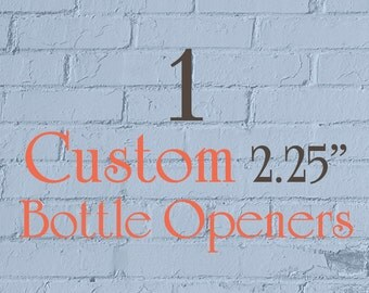 """1 Custom Bottle Opener - 2.25"""" (2-1/4 Inch) - Full Color"""
