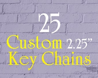 """25 Custom Key Chains - 2.25"""" Round (2-1/4 Inch) - Full Color - As many designs as you want!"""