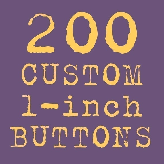 200 Custom One Inch Buttons COLOR (multiple designs ok)