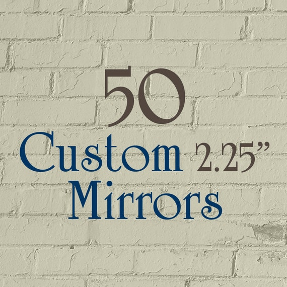 """50 2.25-Inch Custom Mirrors - 2.25"""" Round (2-1/4 Inch) - Full Color - As many designs as you want!"""