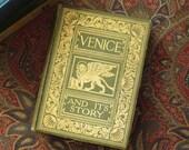 1904 - Venice and its Story - Okey - J M Dent and Company
