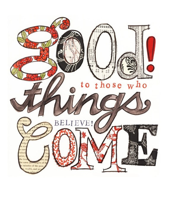 Good Things Come No. 1 - 8X10 GICLEE PRINT, typographic collage, inspirational, Susan Black
