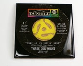 THREE DOG NIGHT   45 RPM RECORD DRINK COASTER - Sure As I'm Sittin' Here