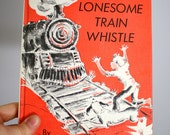 1961 Long Lonesome Train Whistle by Virginia H. Ormsby