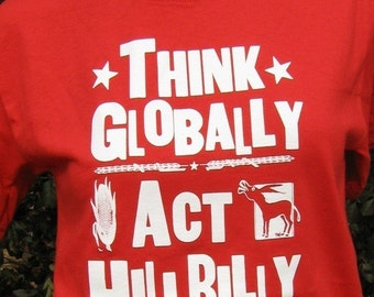 Think Globally Act HillBilly Trademark LetterPress Art T-Shirt