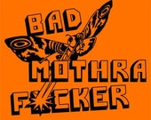 Bad Mothra F%cker Shirt  ----- mature