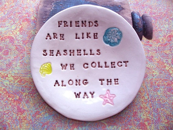 NeW Large Round Dish - Friends are like seashells we collect along the way - gift