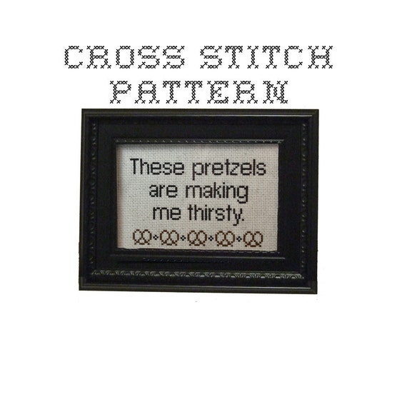 DIY These pretzels are making me thirsty - .pdf Original Cross Stitch Pattern - Instant Download