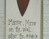 Wood SIGN Funny with Rusty Tin Heart Humorous Plaque ... Mirror Mirror on the Wall...What the  BLEEP Happened