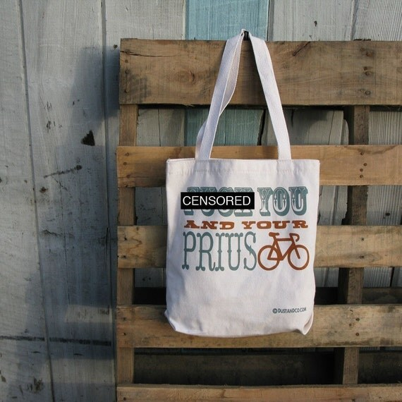 F.CK you and your PRIUS - 100 percent RECYCLED tote - MATURE CONTENT