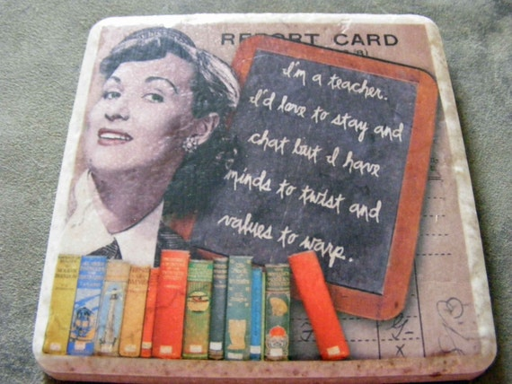 Porcelain Tile Coaster  w\/snarkalicious message Style 2-I'm a Teacher. I'd love to stay and chat but...