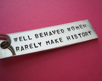 Custom Keychain - Well Behaved Women Rarely Make History - Personalized Accessory