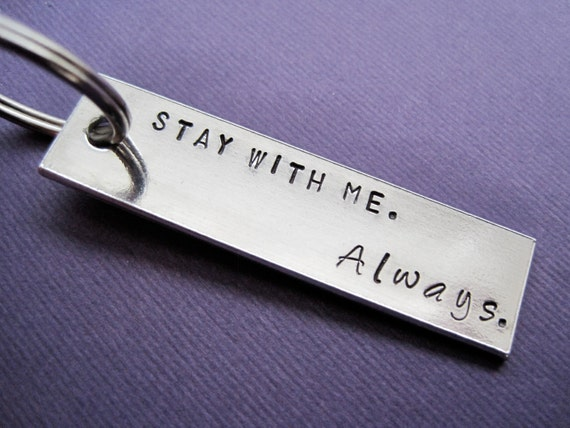 Personalized Keychain - Stay with me. Always. - Hand stamped Accessory - Hunger Games inspired - Harry Potter inspired
