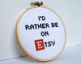 I'd Rather Be On Etsy - Embroidery Hoop Art.  Cross stitch.  Embroidered quote