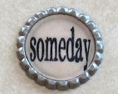 Someday - Bottle Cap Magnet