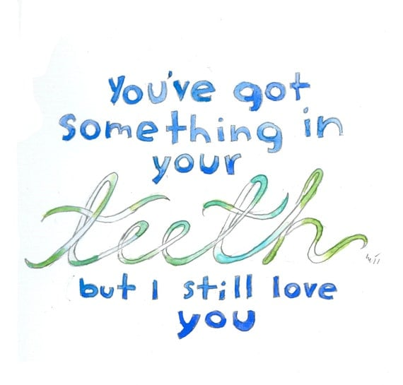 There's Something in Your Teeth but I Still Love Your (greeting card)