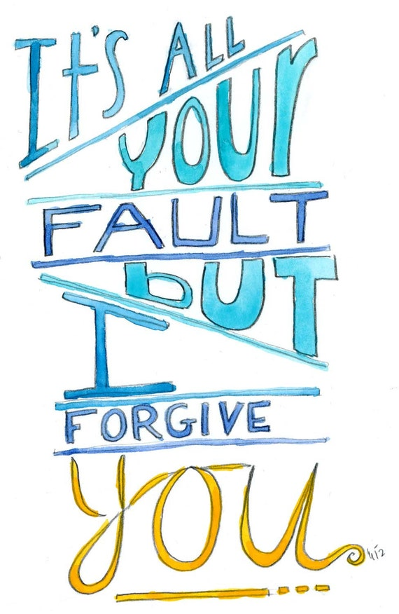 Its All Your Fault But I Forgive You (greeting card)