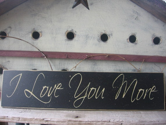 I Love You More........Sign......love....valintine day........ gift...wedding