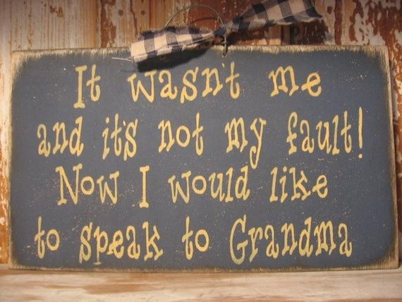 I't Wasn't Me..And It's Not My Fault......Now I Would Like To Speak To Grandma.......Sign, Nana, Grandmother, Grandchildren , grandparents