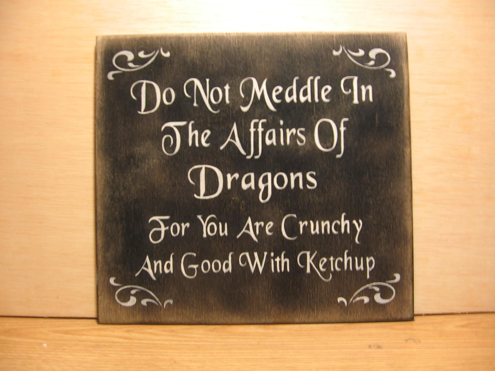 Do Not Meddle In The Affairs Of Dragons.........sign