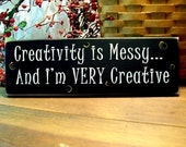 Creativity is Messy I'm VERY Creative Wood Sign Funny Wall Decor