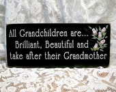 All Grandchildren Brilliant, Beautiful and take after their Grandmother Wood Sign, Wall Decor, Wall Art, Funny Family Saying