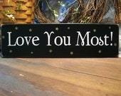 Love You Most Wood Sign - Kids Room - Wall Decor - Wedding Decor - Sweet Saying