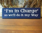 Wood Sign I'm in Charge Painted Plaque Funny