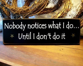 Nobody Notices What I Do Painted Wood Wall Sign Funny Saying Wall Decor Handmade